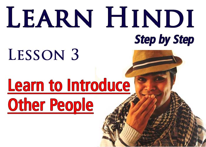 LEARN HINDI STEP BY STEP 3: INTRODUCE OTHERS IN HINDI – HE/SHE IS ____